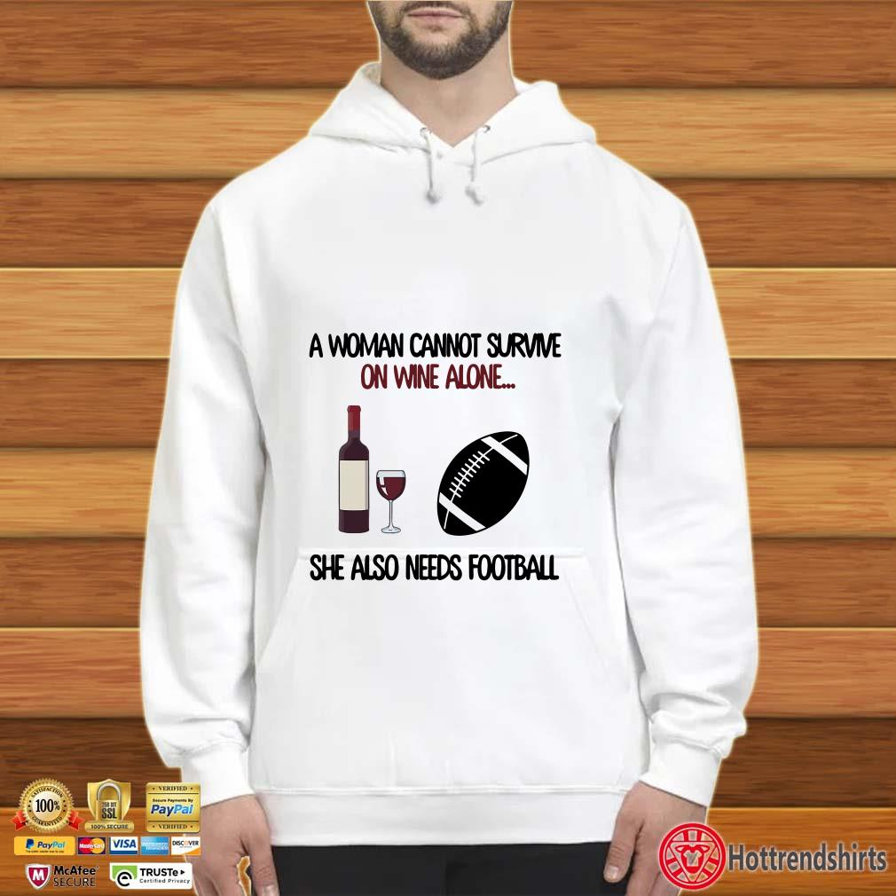 A Woman Cannot Survive On Wine Alone She Also Needs Football Shirt