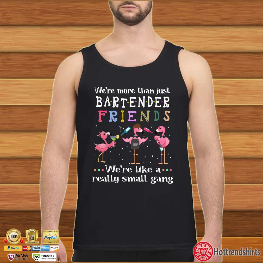 Flamingos We_re More Than Just Bartender Friends We_re Like A Really Small Gang Shirt