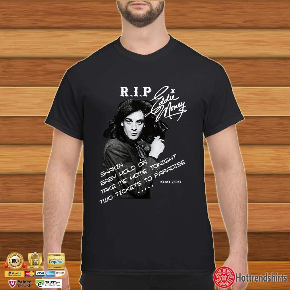 Rip Eddie Money Shakin baby hold on take me home tonight 1949-2019 Shirt