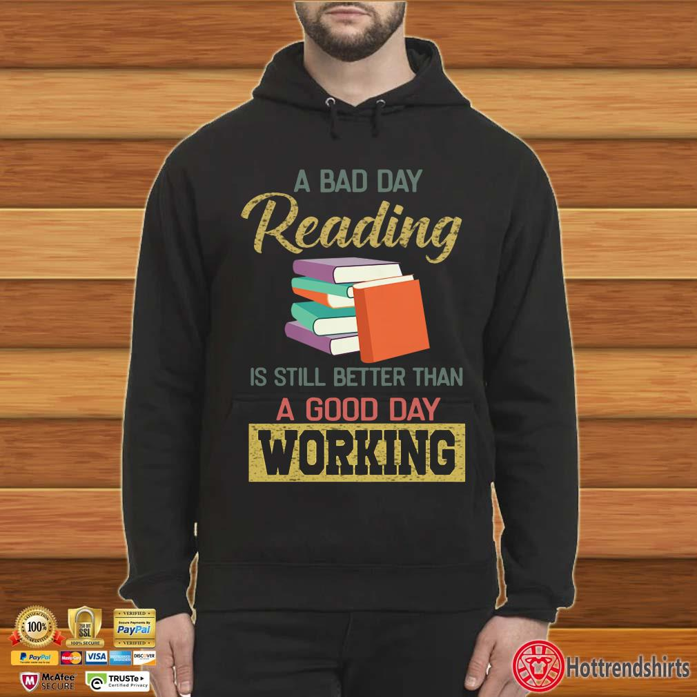 A bad day reading is still better than a good day working shirt