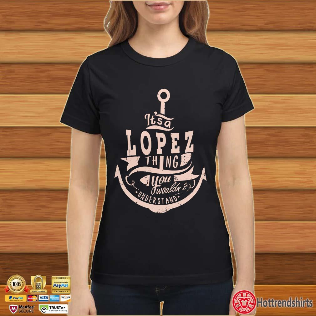 Anchor It's A Lopez Thing You Wouldn't Understand Shirt