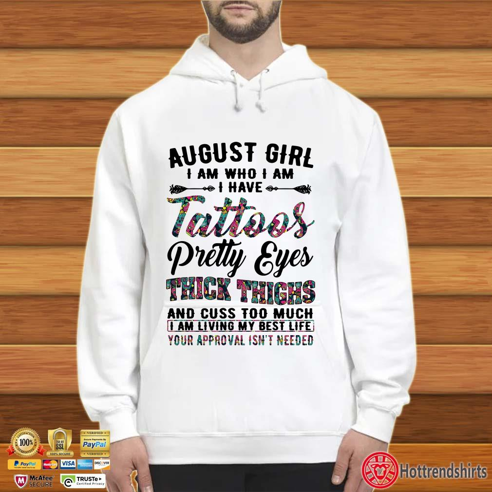 August Girl I am who I am I have Tattoos pretty eyes thick thighs flower shirt