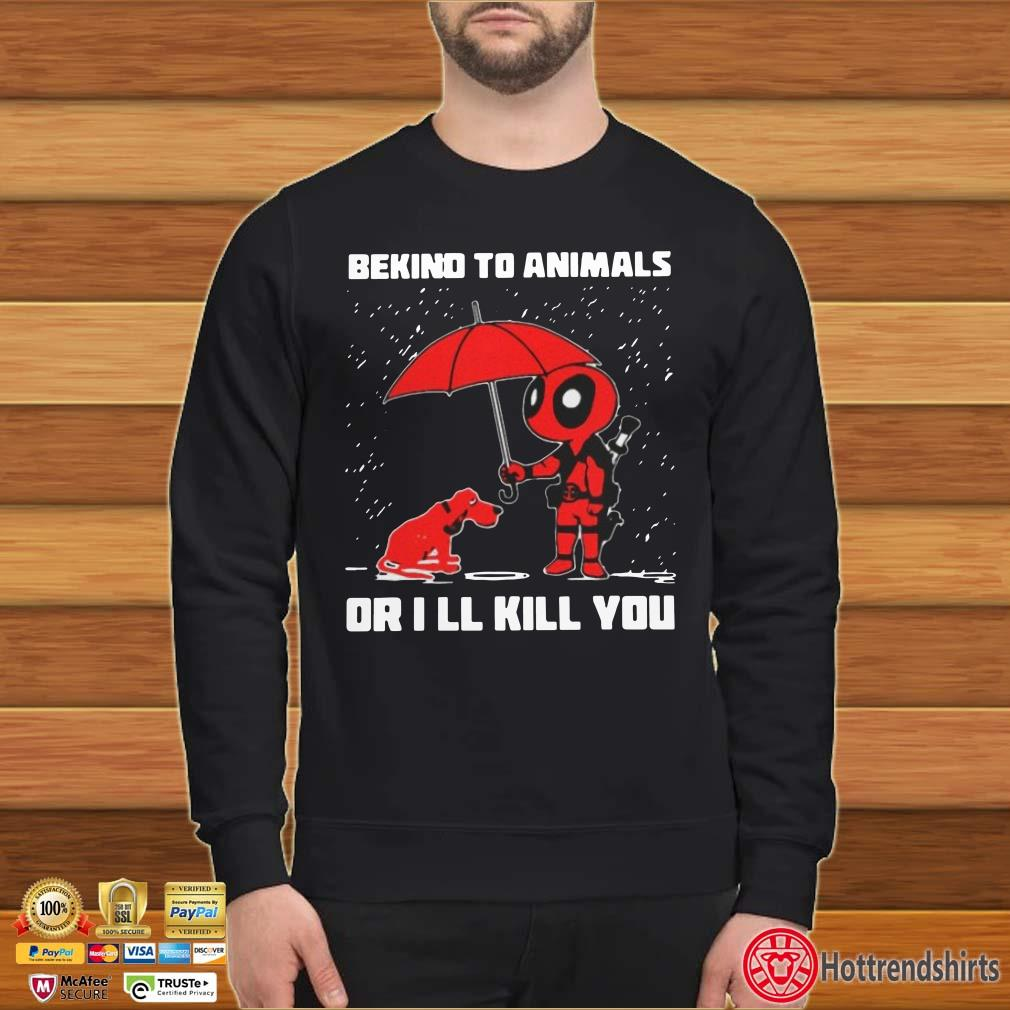Deadpool and dog be kind to animals or I'll kill you Shirt