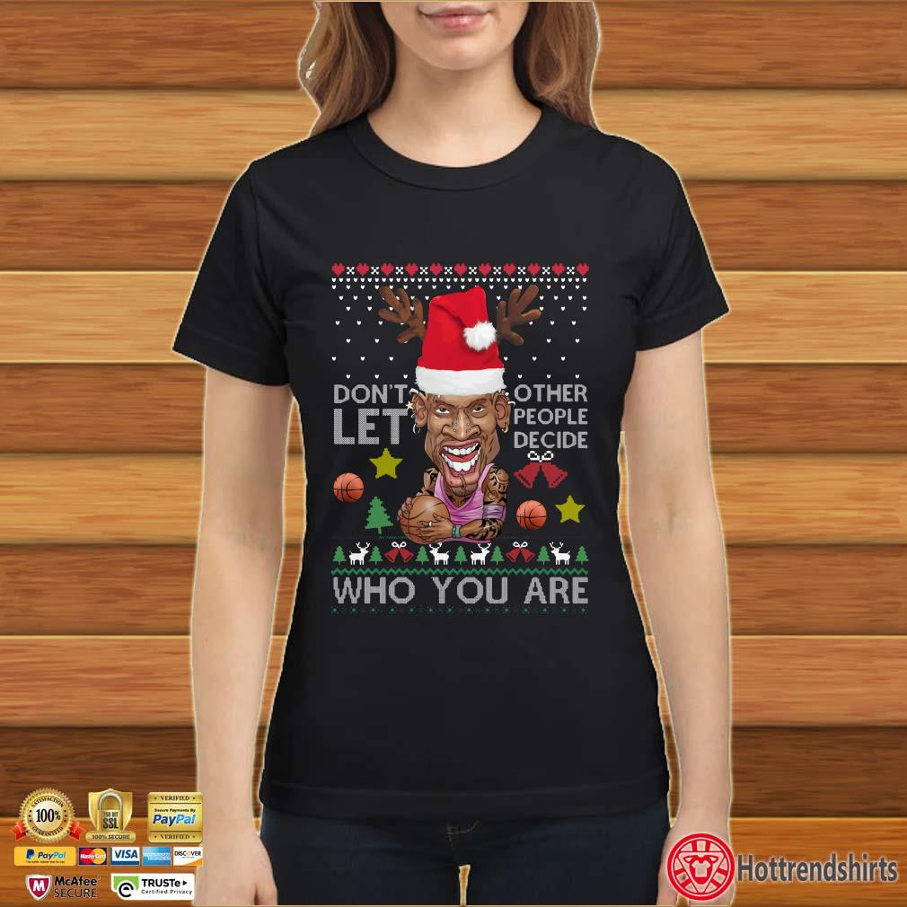 Don't let other people decide who you are Dennis Rodman Quote Christmas Ugly Sweatshirt