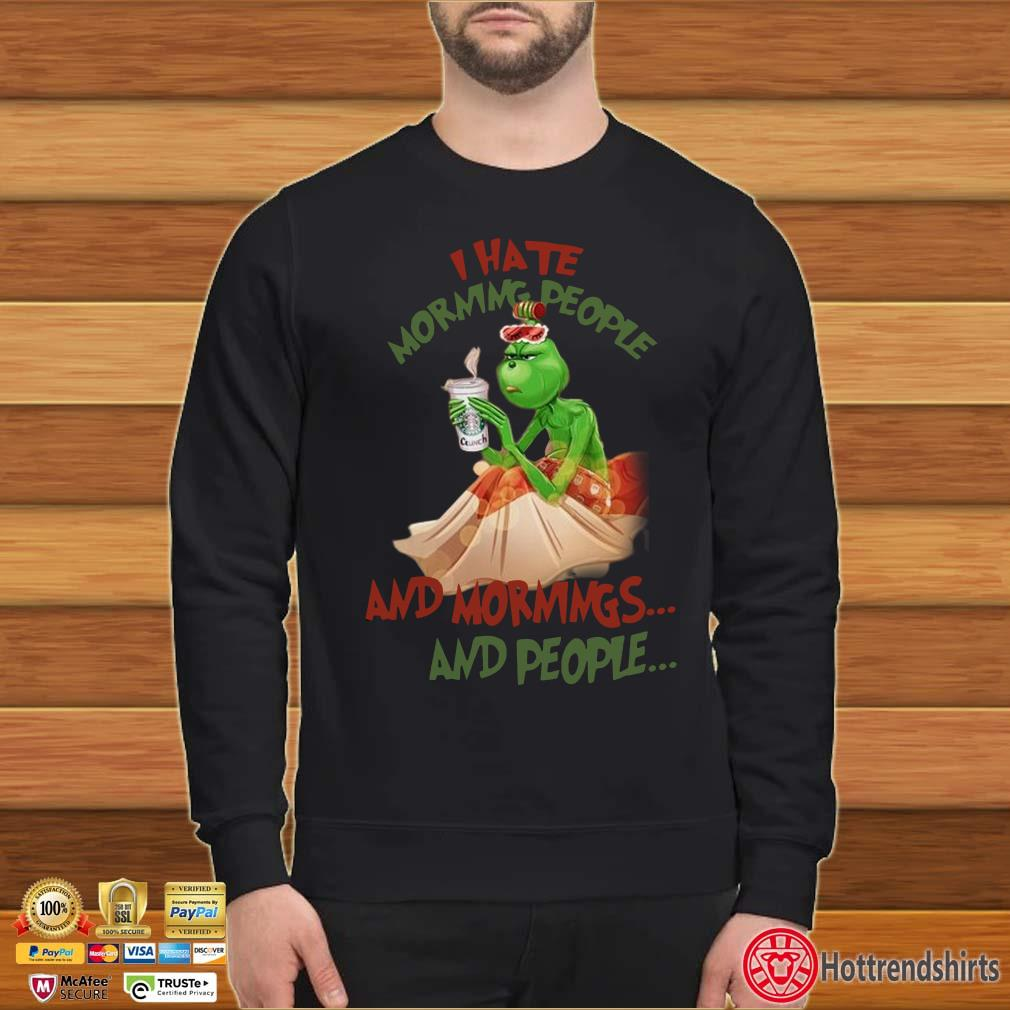 Grinch drink Starbuck Coffee I hate morning people and mornings and people Christmas shirt