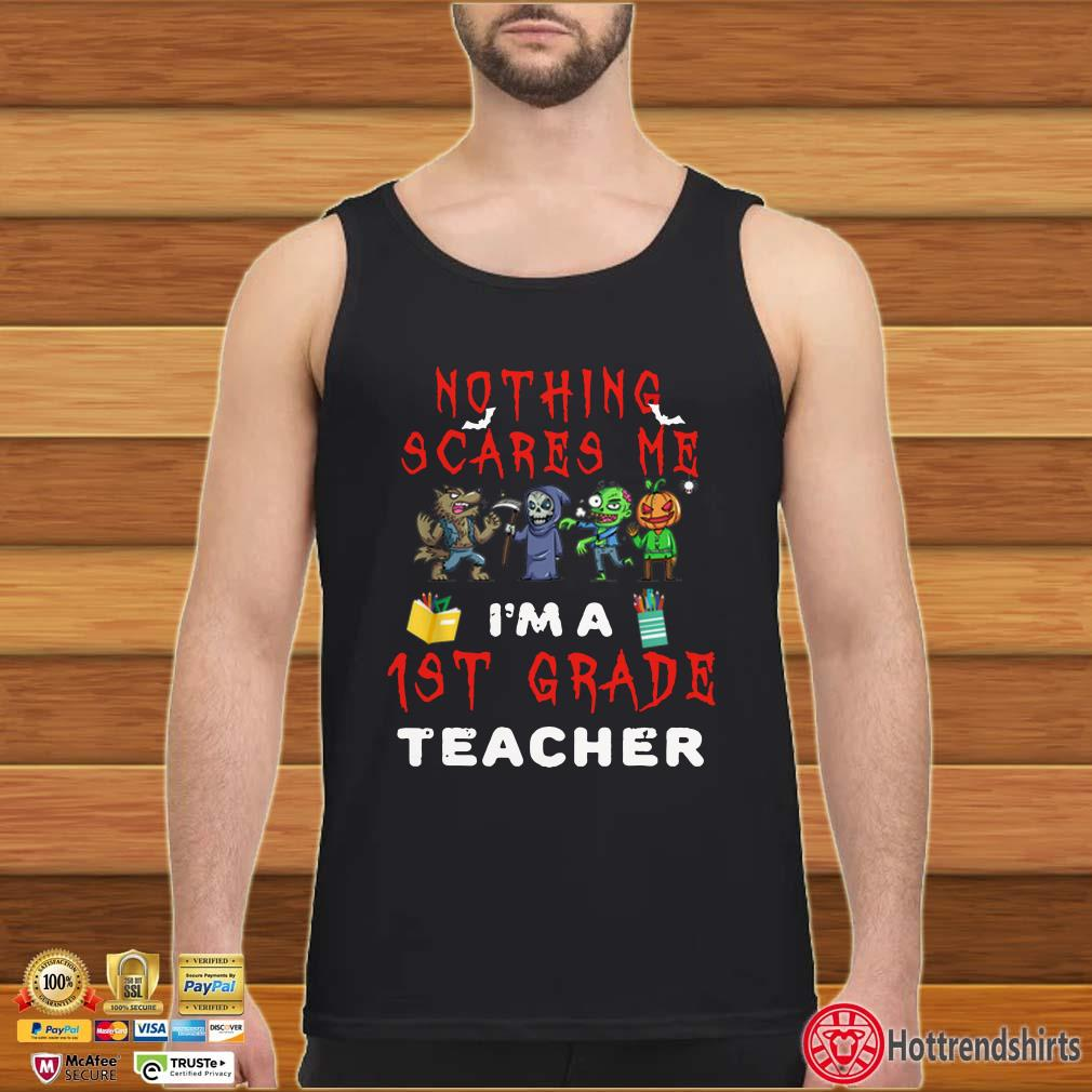 Halloween Nothing Scares Me 1st Grade Teacher shirt