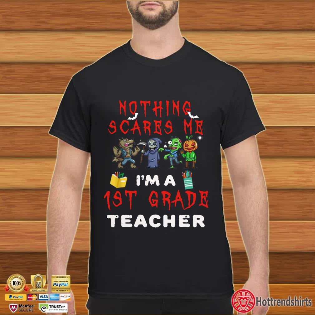 Halloween Nothing Scares Me 1st Grade Teacher shirt