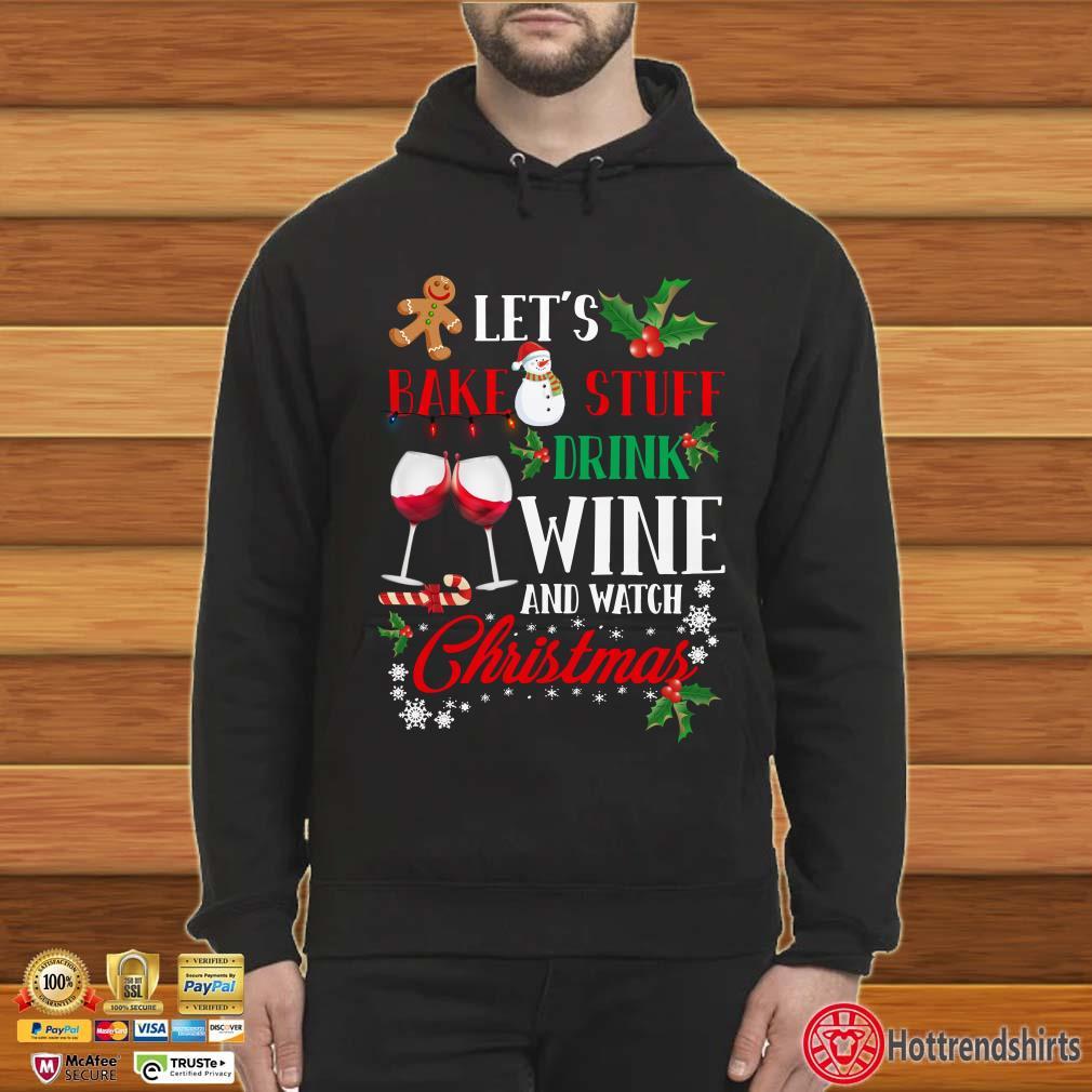 Let's bake stuff drink wine and watch Christmas 2019 Sweatshirt