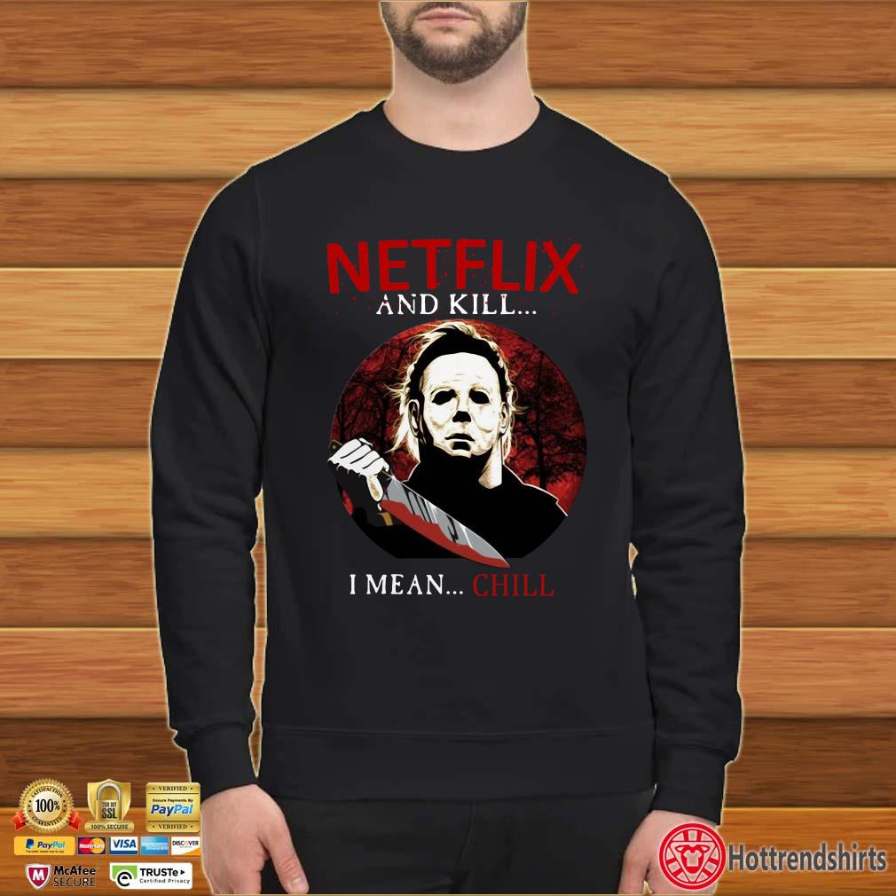 Netflix And Kill I Mean Chill Michael Myers Halloween Shirt