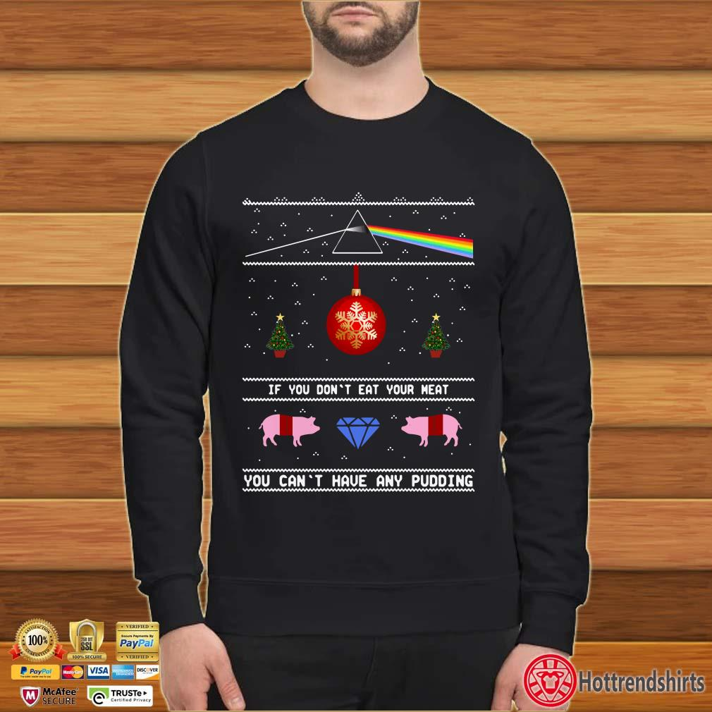 Pink Floyd If You Don't Eat Your Meat Christmas Sweatshirt