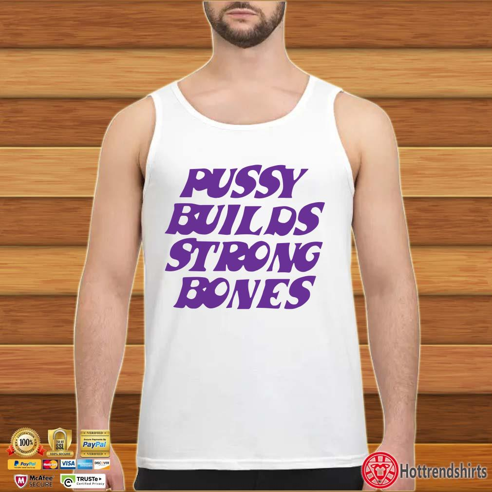 Puusy builds strong bones shirt