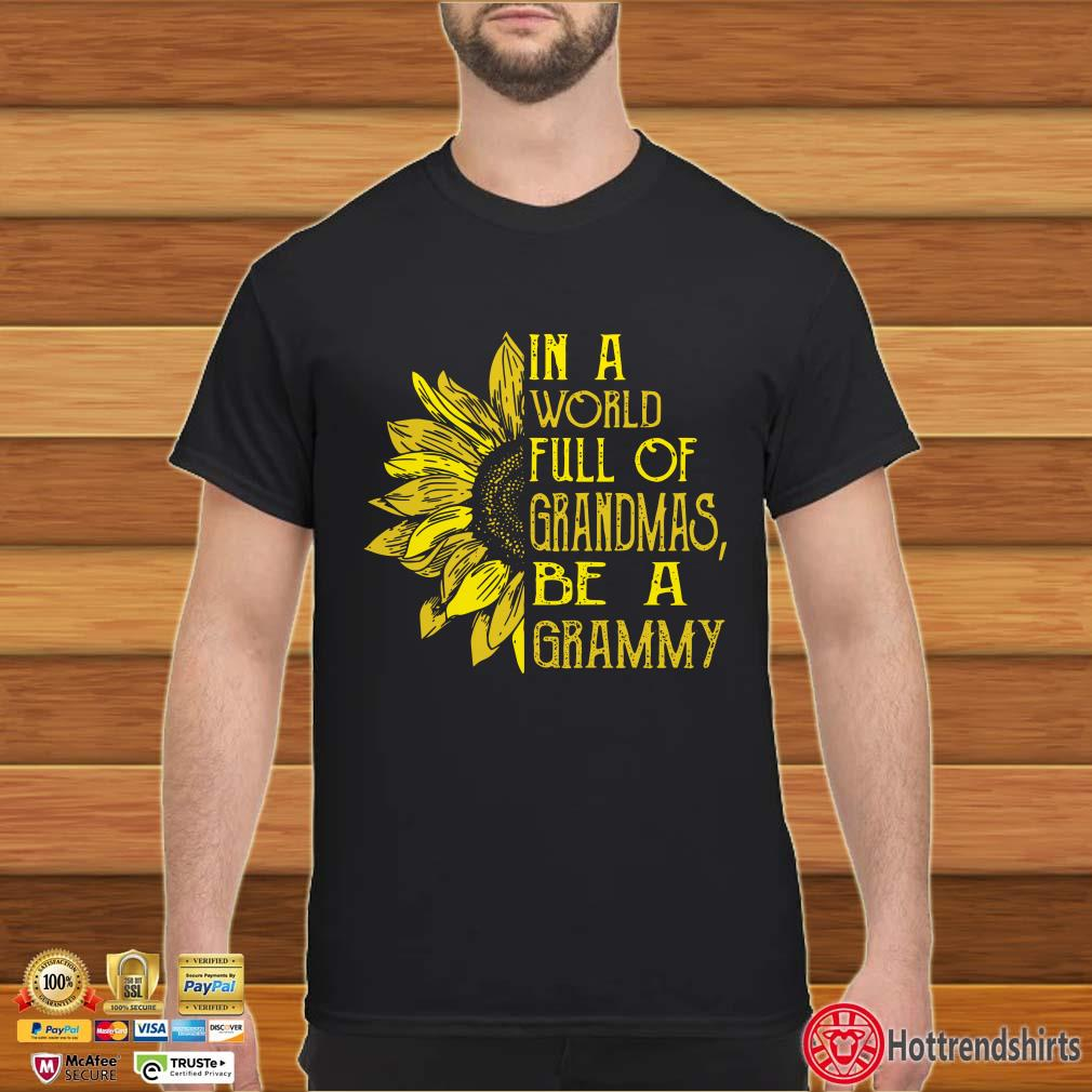 Sunflower In A World Full Of Grandmas Be A Grammy Shirt