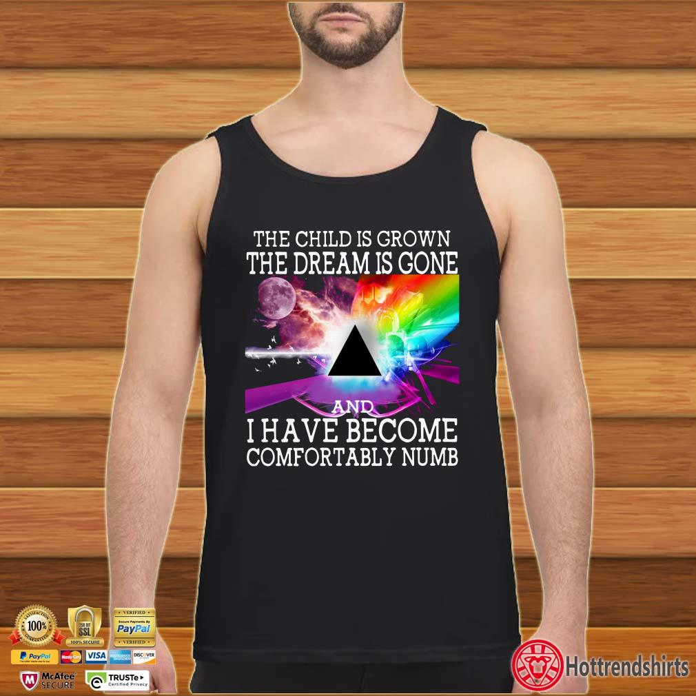 The child is grown the dream is gone and I have become comfortably numb shirt