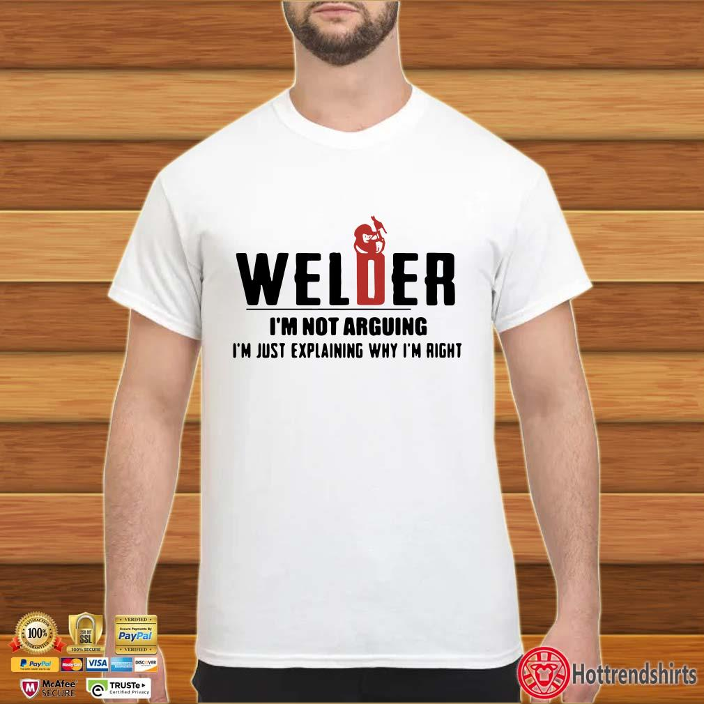 Welder Im not arguing Im just explaining why Im right shirt