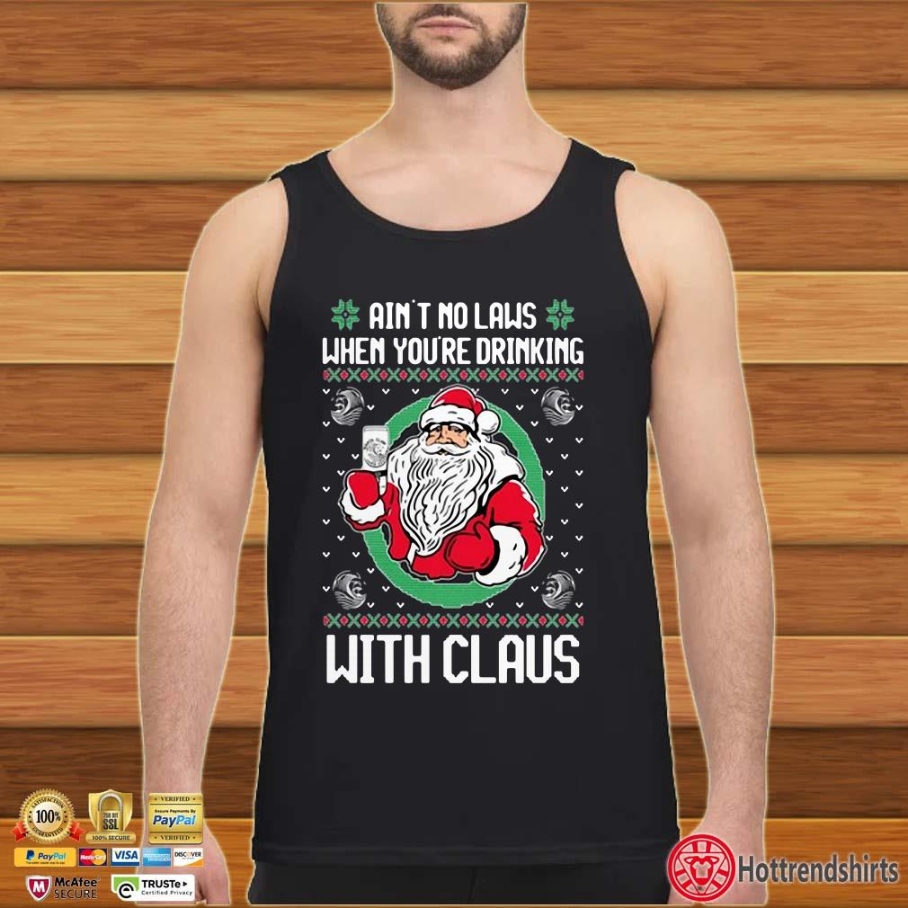 Ain't No Laws When You're Drinking With Claus Ugly Christmas Shirt
