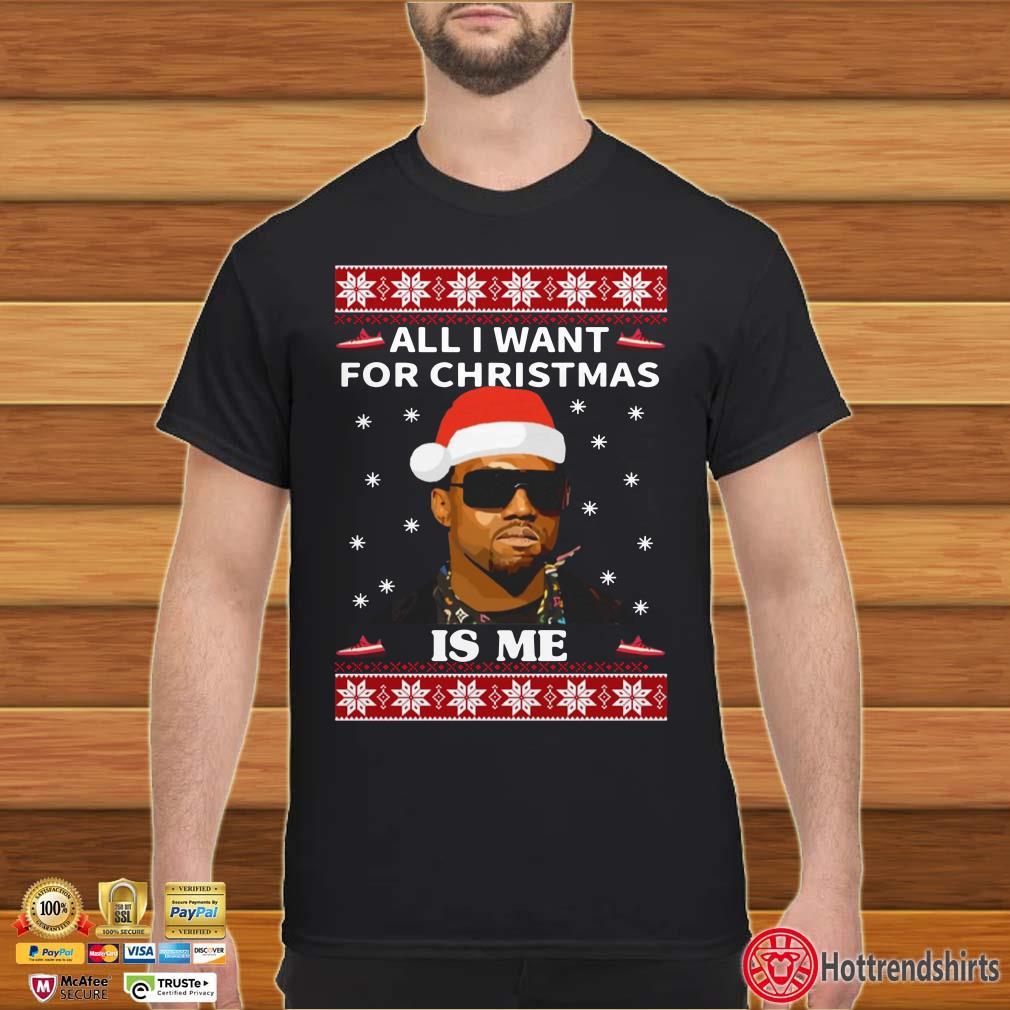 All I Want For Christmas Is Me Kanye West Ugly Christmas Shirt