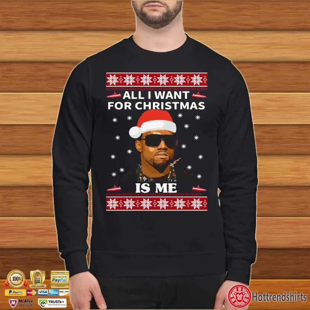 All I Want For Christmas Is Me Kanye West Ugly Christmas Shirt