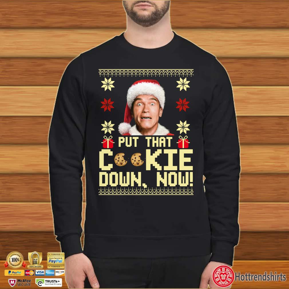 Arnold Schwarzenegger put that cookie down now ugly Christmas Shirt
