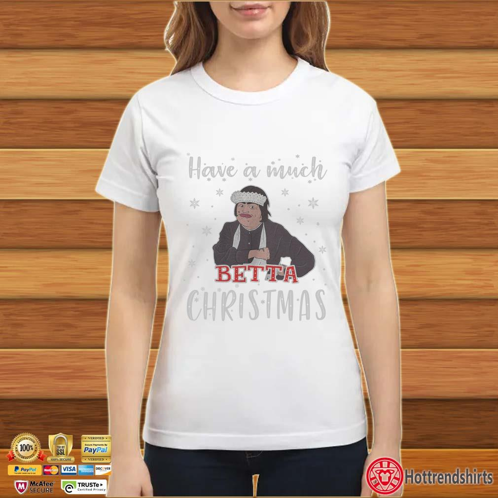 Baga Chipz Have A Much Betta Christmas Shirt