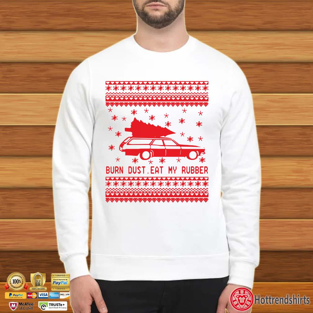 Burn Dust eat my Rubber Ugly Christmas shirt