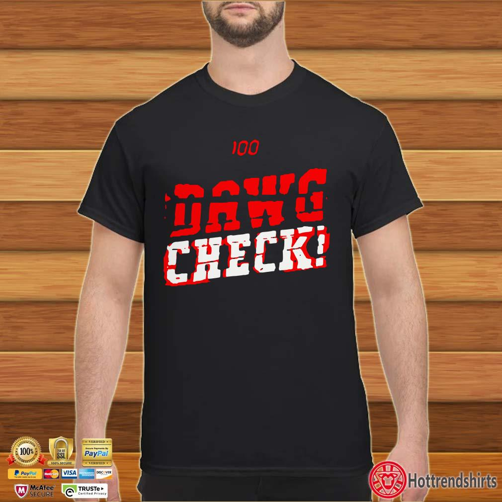 Dawg Check 100 Shirt