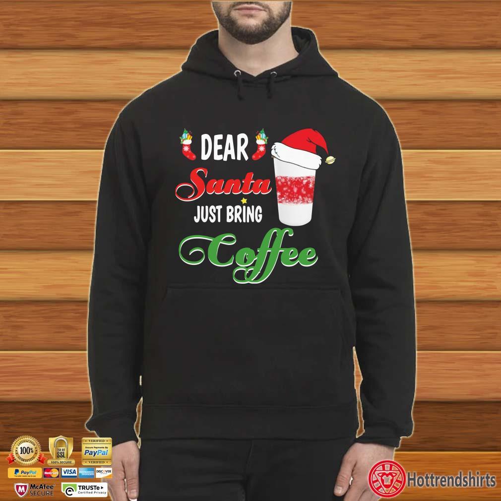 Dear Santa Just bring Coffee Christmas shirt