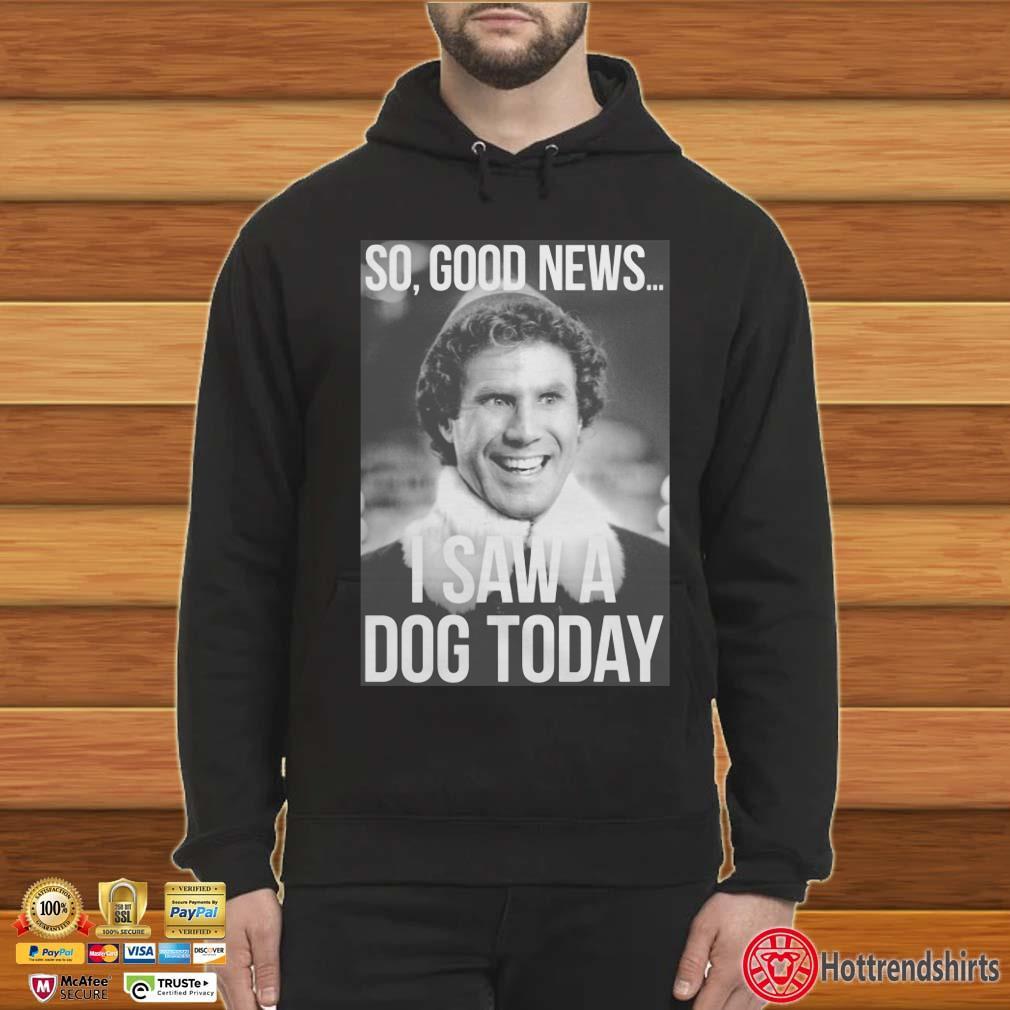 Elf So Good News I Saw a Dog Toda Christmas Shirt