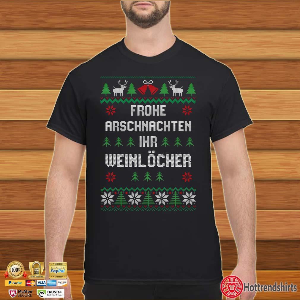 Frohe Arschnachten Ihr Weinlöcher Ugly Christmas Shirt