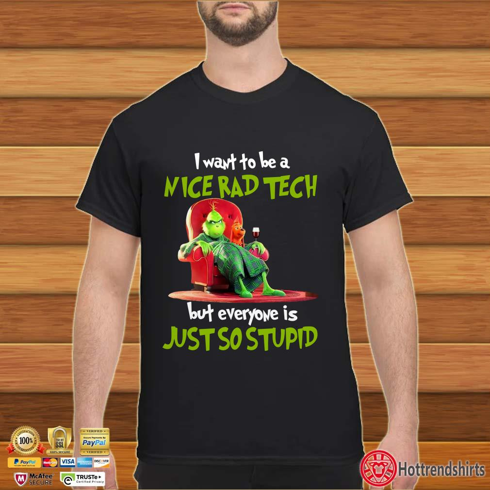 Grinch I want to be a nice rad tech but everyone is just so stupid shirt