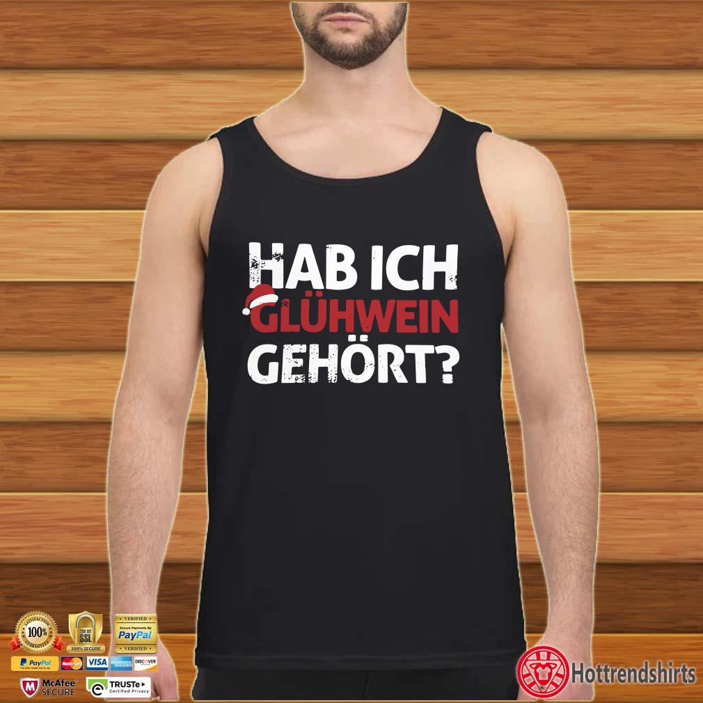 Hab Ich Glühwein Gehört Words On Shirt