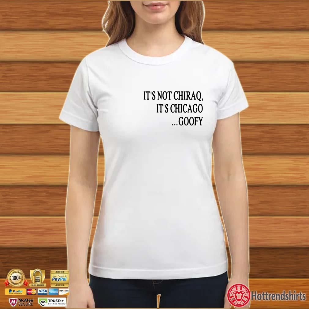 It's Not Chiraq It's Chicago Goofy Shirt
