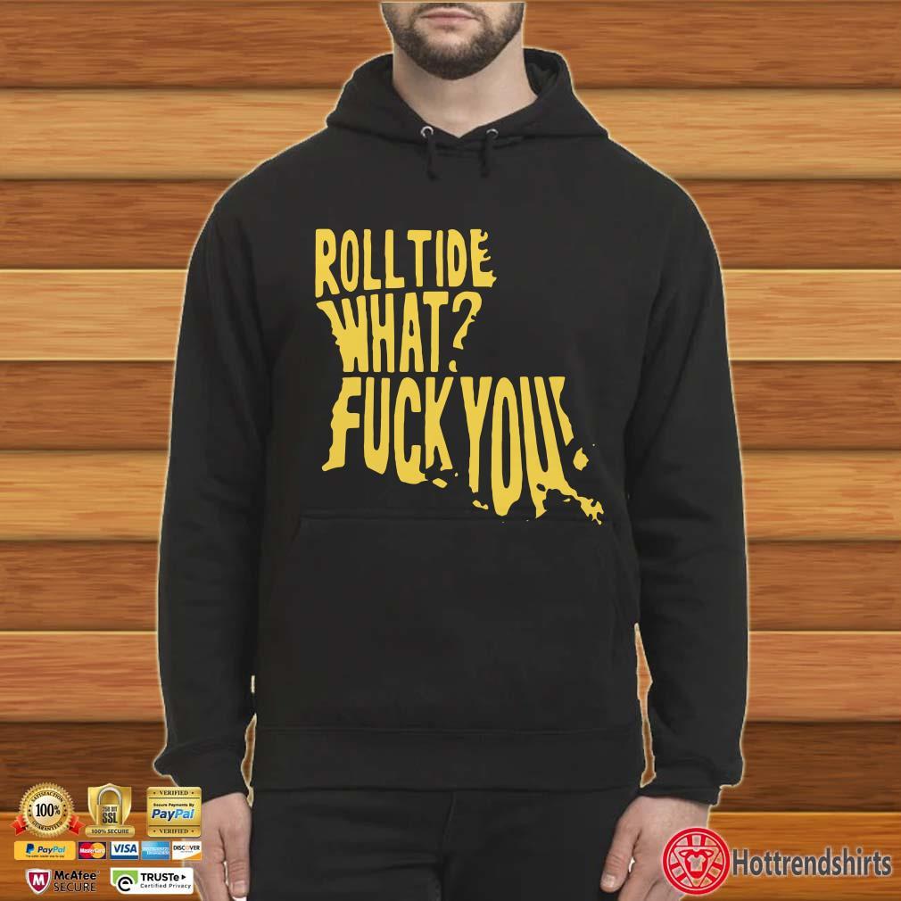 Roll Tide What Fuck You Shirt