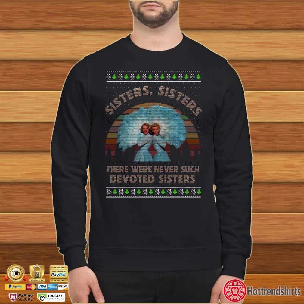 Sisters Sisters There Were Never Such Devoted Sisters Vintage Ugly Christmas Shirt