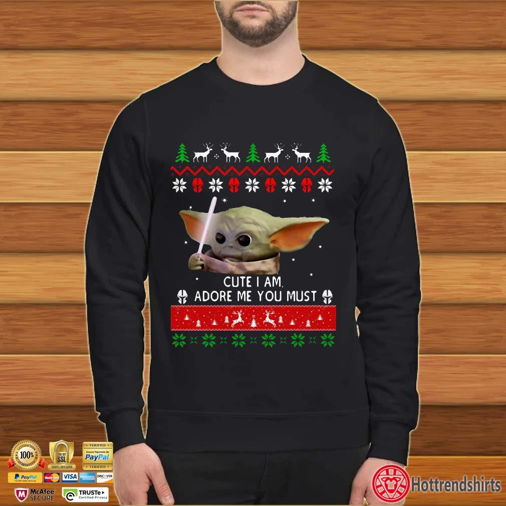 Baby Yoda Cute I am adore me you must ugly Christmas sweater