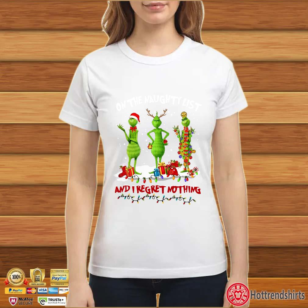 The Grinch on the naughty list and I regret nothing Christmas Shirt
