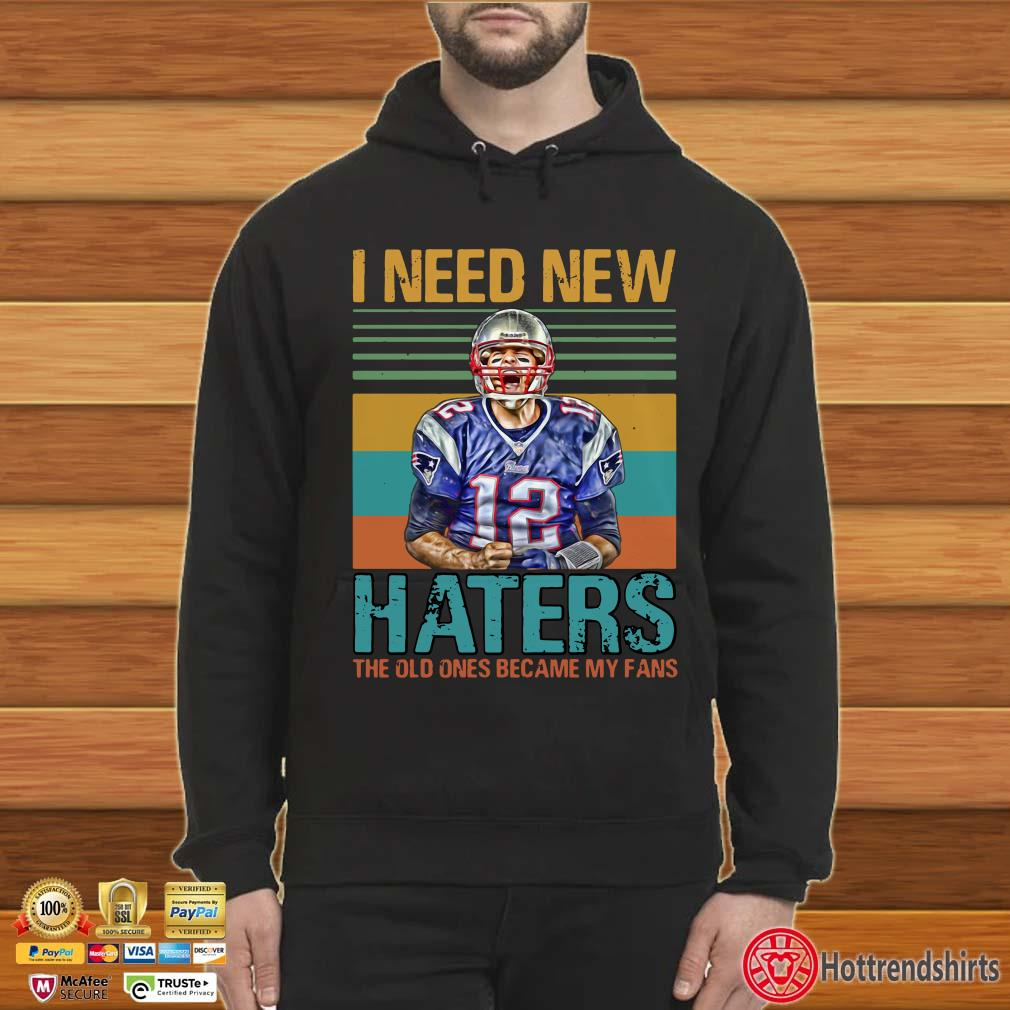 Tom Brady I Need New Haters The Old Ones Became My Fans Vintage Shirt