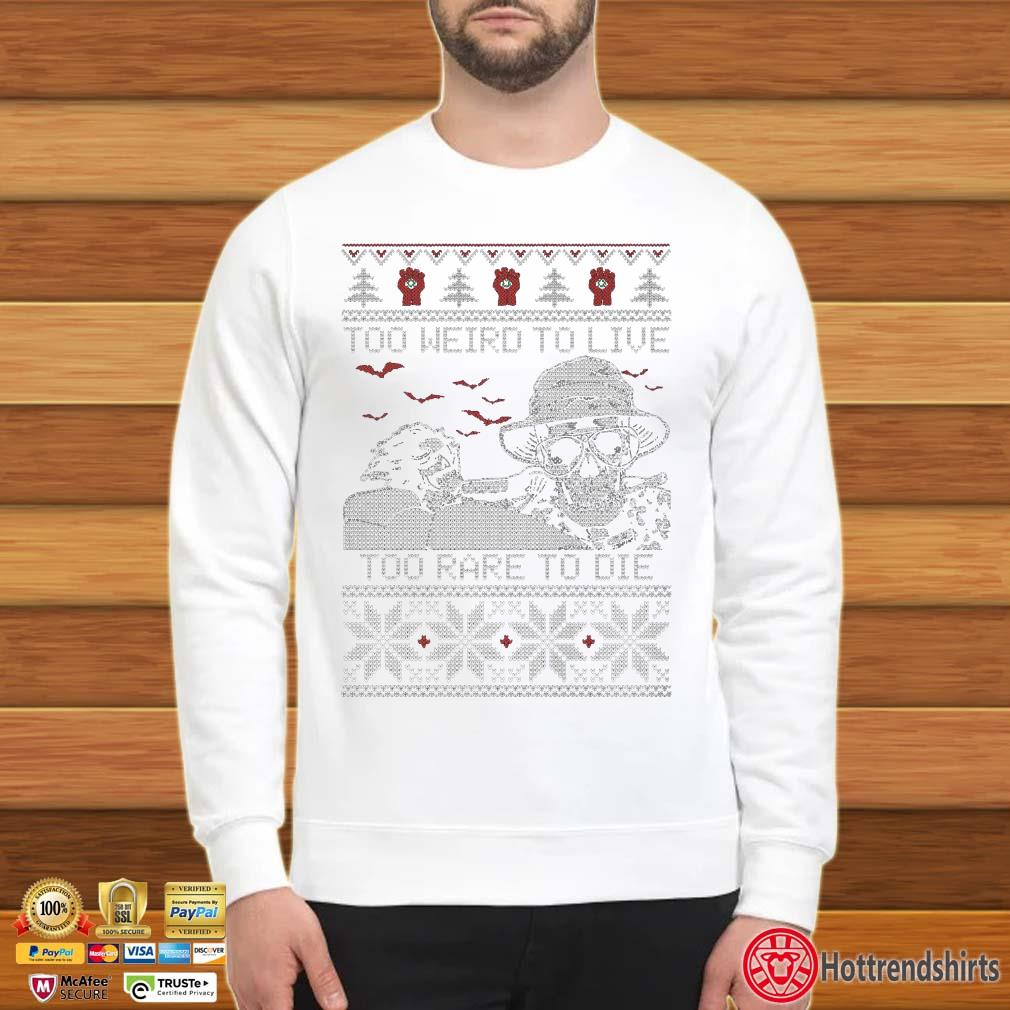 Too Weird to live too rare to die ugly Christmas Shirt