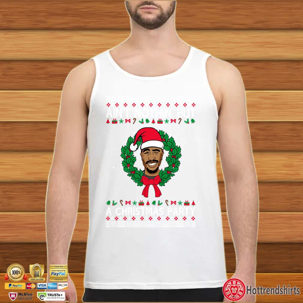 Tupac Shakur Ain't nothin' but a Christmas Party Ugly Christmas Shirt