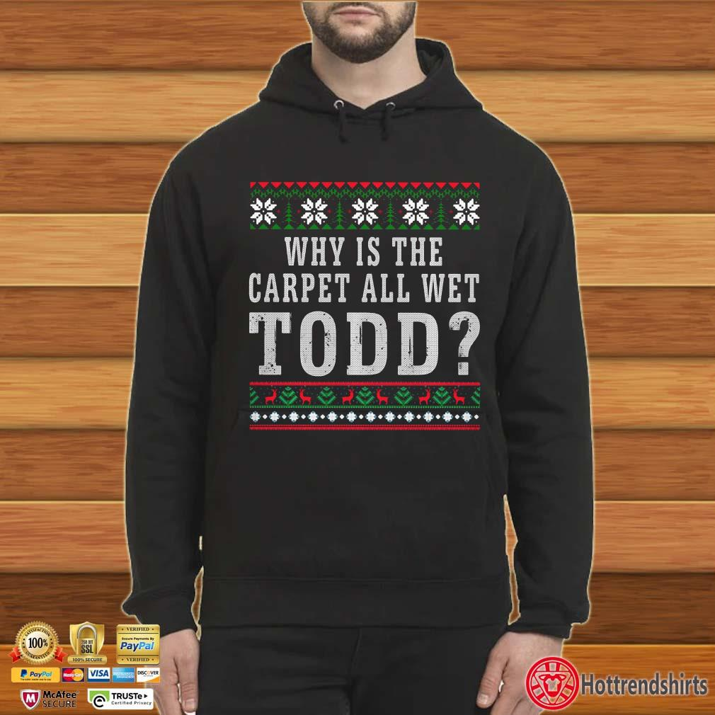 Why is the carpet all wet todd ugly Christmas Shirt