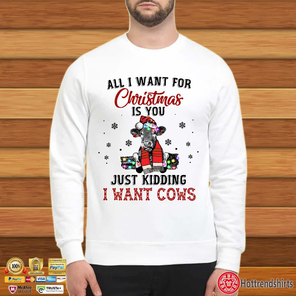 All I want for Christmas is you just kidding I want Santa cows Shirt