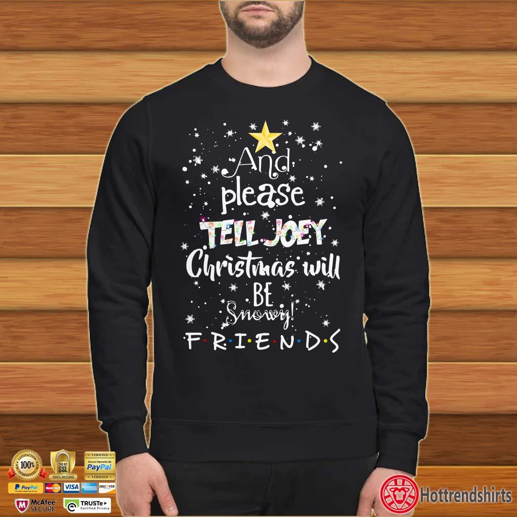 And Please Tell Joey Christmas will be snowy Friends Christmas Shirt