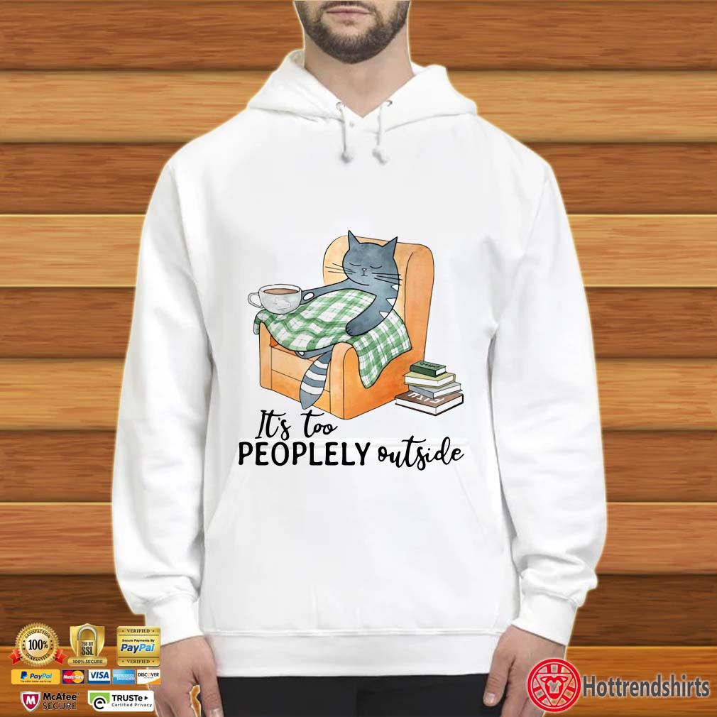 Cat lazy it's too peoplely outside shirt