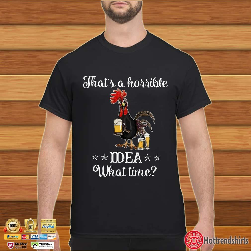 Chicken that's a horrible Idea what time shirt