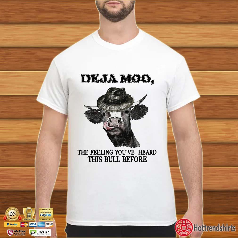 Deja Moo, The Feeling You've Heard This Bull Before Shirt