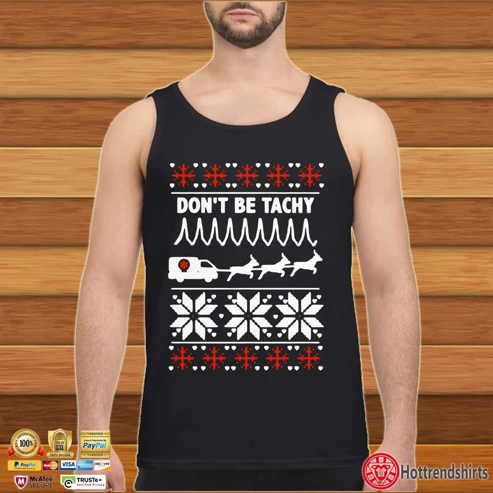 Don't Be Tachy Ugly Christmas shirt