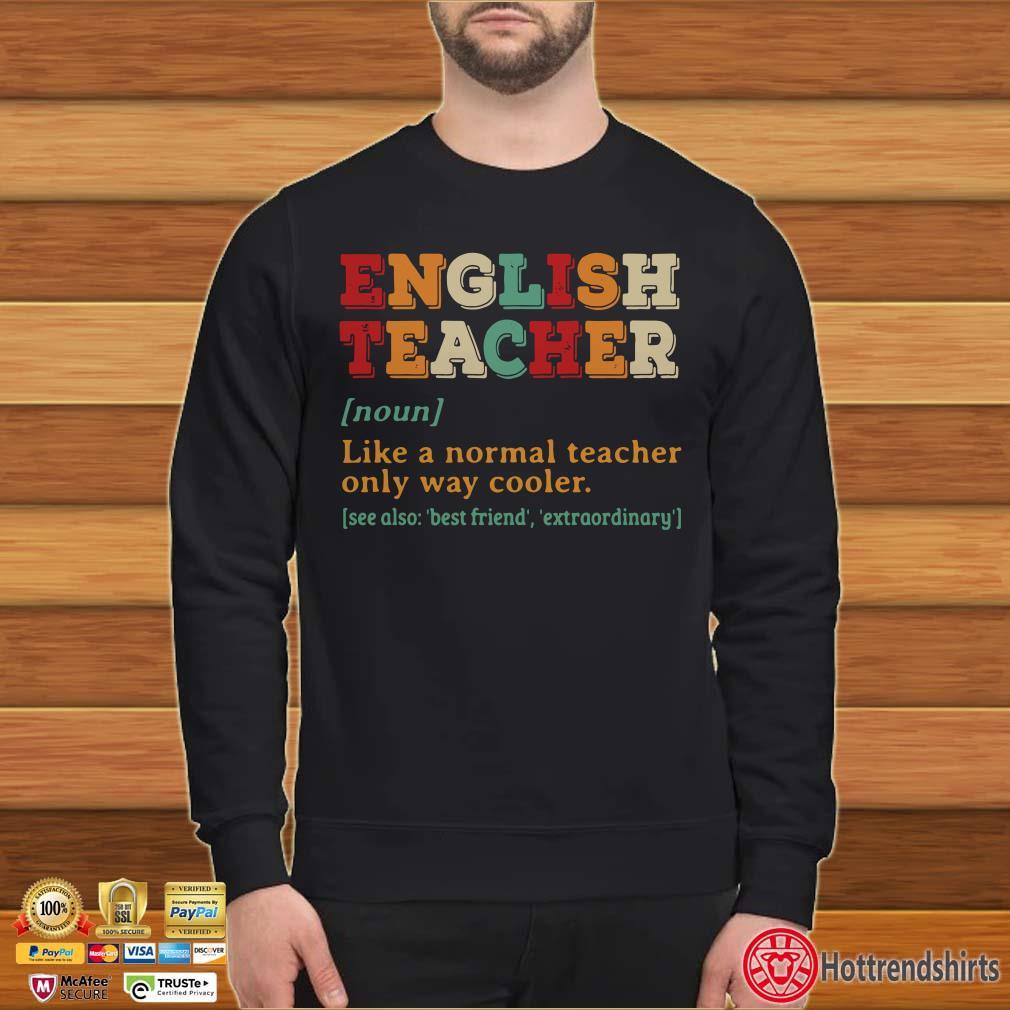 English Teacher noun like a normal teacher only way cooler shirt