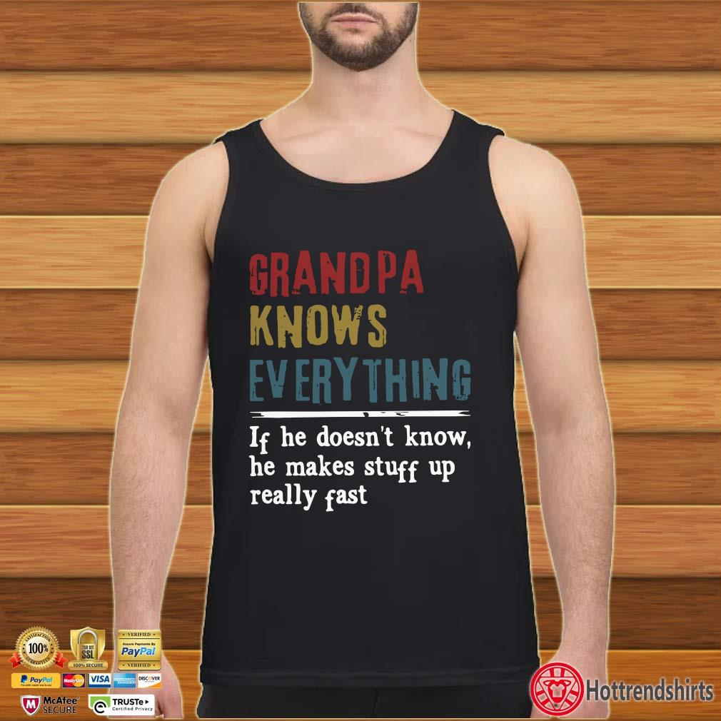 Grandpa knows everything if he doesn't know he makes stuff up really fast black Shirt