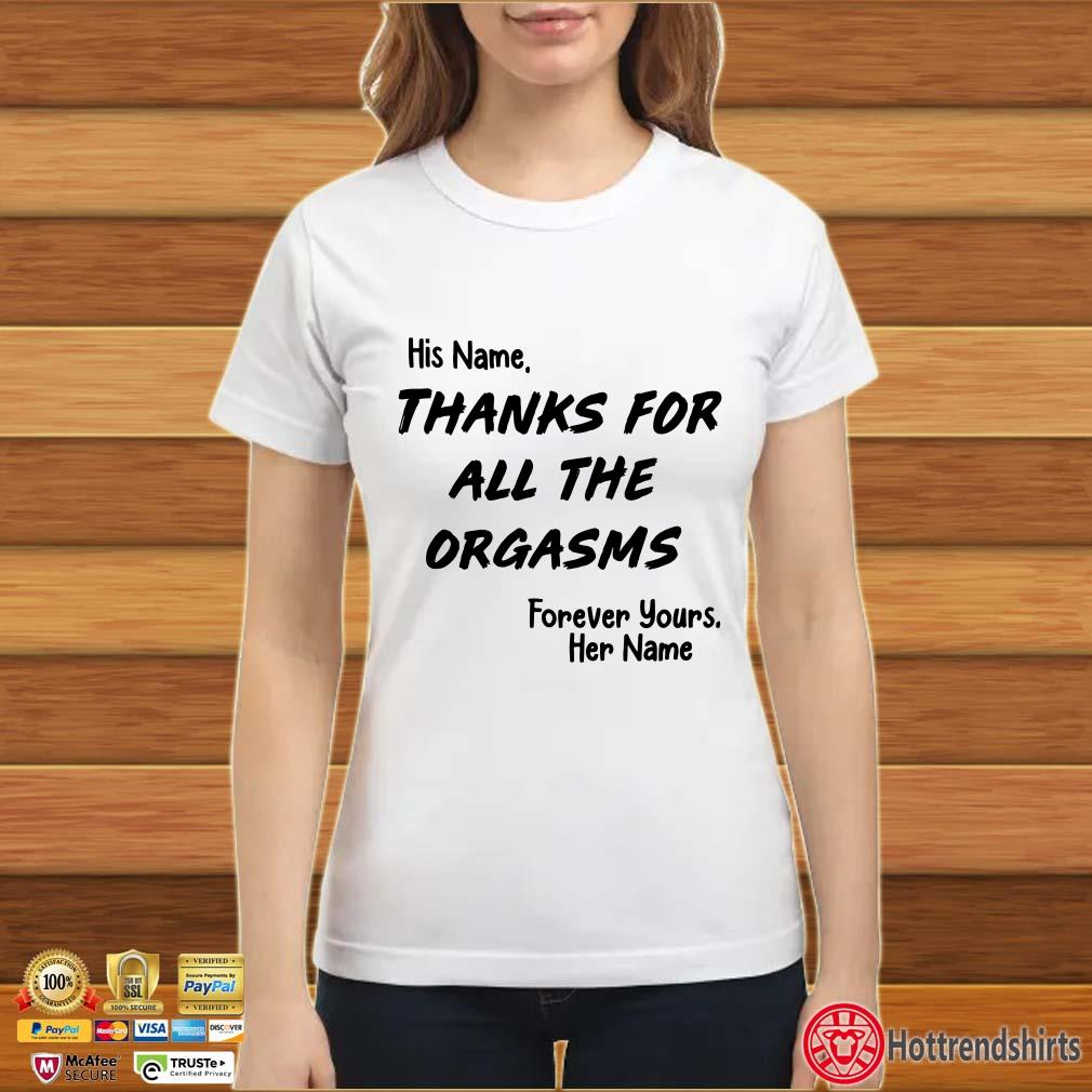 His Name Thanks For All The Orgasms Forever Yours Her Name Shirt