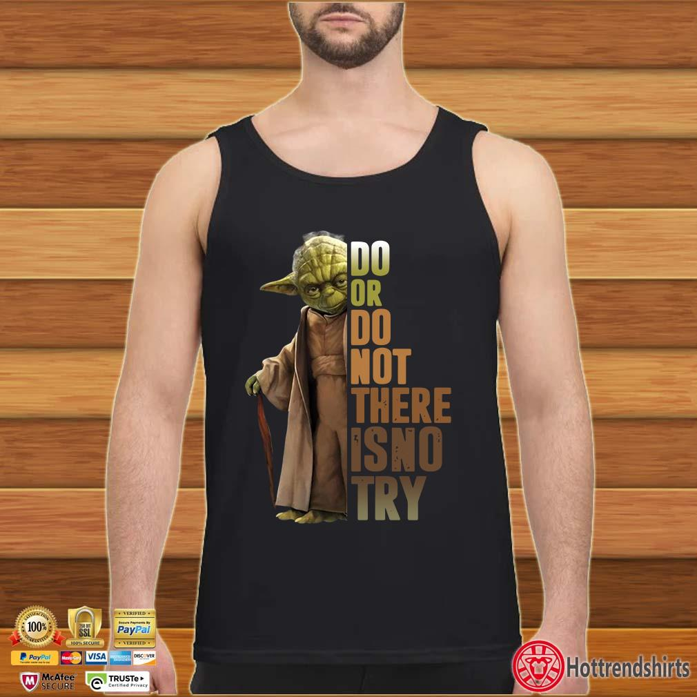 Yoda Do Or Do Not There Is Not Try Shirt