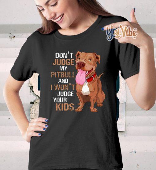 Don't judge my pitbull and I won't judge your kids shirts